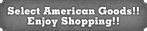Select American Goods!! Enjoy Shopping!!